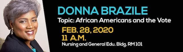 Donna Brazile • Topic: African Americans and the Vote • February 28, 2020 - 11 a.m. • Nursing and General Edu. Bldg, RM 101